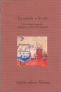 Le parole e le ore. Gli orologi barocchi: antologia poetica del Seicento