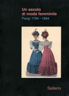 Un secolo di Moda Femminile. Parigi 1794-1894