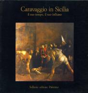 Caravaggio in Sicilia. Il suo tempo, il suo influsso