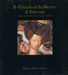 """Il """"Trionfo della Morte"""" di Palermo. L'opera, le vicende conservative, il restauro"""