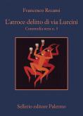 L'atroce delitto di via Lurcini. Commedia nera n. 3