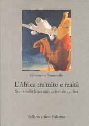 L'Africa tra mito e realtà Storia della letteratura coloniale italiana