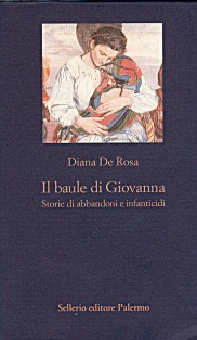 Il baule di Giovanna. Storie di abbandoni e infanticidi