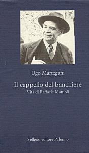 Il cappello del banchiere. Vita di Raffaele Mattioli