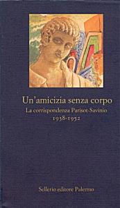 Un'amicizia senza corpo. La corrispondenza Parisot-Savinio. 1938-1952