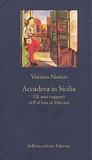 Accadeva in Sicilia. Gli anni ruggenti dell'«Ora» di Palermo