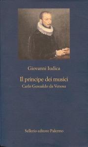 Il principe dei musici. Carlo Gesualdo da Venosa