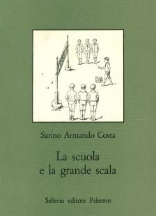 La scuola e la grande scala. Vita e costume nella scuola siciliana dal 1860 agli inizi del Novecento