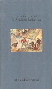 La vita e la storia di Ariadeno Barbarossa