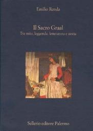 Il Sacro Graal. Tra mito, leggenda, letteratura e storia