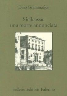 Sicilcassa: una morte annunciata. La svendita del sistema creditizio siciliano e la crisi delle banche in Italia