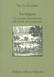 La magara. Un processo di stregoneria nella Sicilia del Cinquecento