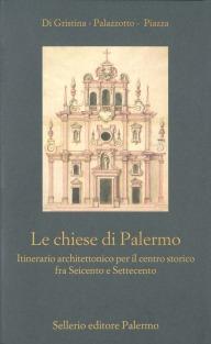 Le chiese di Palermo. Itinerario architettonico per il centro storico fra Seicento e Settecento