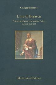 L'oro di Busacca. Potere ricchezza e povertà a Scicli (secoli XVI-XX)