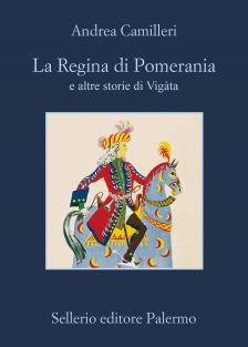 La Regina di Pomerania e altre storie di Vigàta