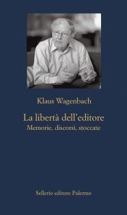 La libertà dell'editore. Memorie, discorsi, stoccate