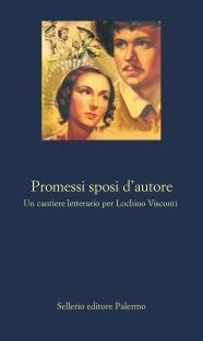 Promessi sposi d'autore. Un cantiere letterario per Luchino Visconti