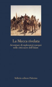 La Mecca rivelata. Avventure di esploratori europei nelle città sacre dell'Islam